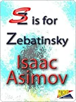 S is for Zebatinsky  by  Isaac Asimov