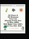 50 Ways And 50 Reasons You Can Abstain from Sex--and Why AIDS Will Make You 100% Glad You Did, Kid! Carole Marsh