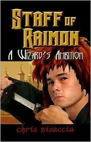 Staff of Raimon: A Wizards Ambition Chris Bisaccia
