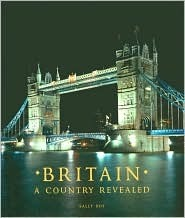 Britain : A Country Revealed  by  Sally Roy