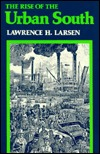 Rise of the Urban South  by  Lawrence H. Larsen