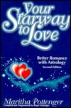 Your Starway to Love: Better Romance with Astrology Maritha Pottenger