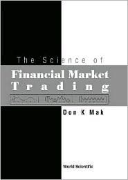 The Science Of Financial Market Trading  by  Don K. Mak
