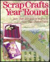 Scrap Crafts Year Round: More Than 70 Projects To Make With Less Than A Yard Of Fabric  by  Chris Rankin