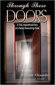 Through These Doors: A True Story of a Family of Faith in Crisis  by  Dwight Alexander