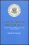 The Learned Presidency: Theodore Roosevelt, William Howard Taft, Woodrow Wilson David Henry Burton