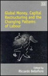 Global Money, Capital Restructuring and the Changing Patterns O F Labour Riccardo Bellofiore