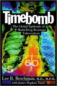 Timebomb: The Global Epidemic of Multi-Drug Resistant Tuberculosis  by  Lee B. Reichman