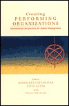 Creating Performing Organizations: International Perspectives for Indian Management Biswajeet Pattanayak