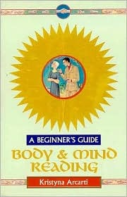 Body & Mind Reading: A Beginners Guide  by  Kristyna Arcarti