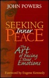 Seeking Inner Peace: The Art of Facing Your Emotions  by  John   Powers