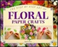 The Step  by  Step Art of Floral Paper Crafts by Cheryl Owen