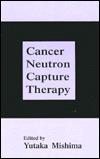 Cancer Neutron Capture Therapy  by  Yutaka Mishima