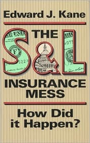 The S&l Insurance Mess: How Did It Happen?  by  Edward J. Kane