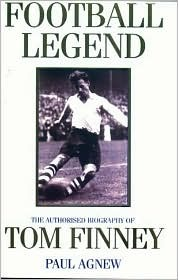 Football Legend: The Authorised Biography of Tom Finney  by  Paul Agnew