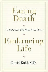 Facing Death, Embracing Life: Understanding What Dying People Want David Kuhl