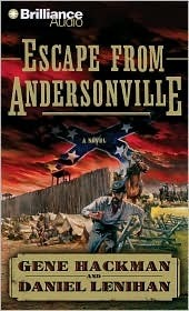 Escape from Andersonville: A Novel of the Civil War Gene Hackman
