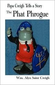 Papa Creigh Tells a Story: The Phat Phrogue  by  Wm Saint Creigh