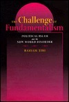 The Challenge of Fundamentalism: Political Islam and the New World Disorder Bassam Tibi
