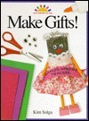 Make Gifts!  by  Kim Solga