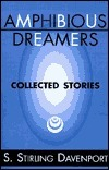 Amphibious Dreamers: Collected Stories S. Stirling Davenport