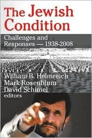 The Jewish Condition: Challenges and Responses: 1938-2008  by  William Helmreich