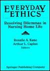 Everday Ethics: Resolving Dilemmas in Nursing Home Life Arthur L. Caplan