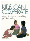 Kids Can Cooperate: A Practical Guide to Teaching Problem Solving Elizabeth Crary