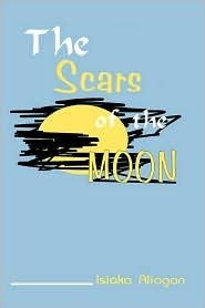 The Scars of the Moon  by  Isiaka Aliagan