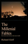 The Millennial Fables: Seven Short Stories That Can Only Cause Trouble  by  Richard Gloff