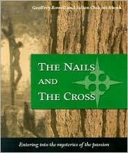 The Nails and the Cross: Entering Into the Mysteries of the Passion Geoffrey Rowell