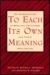 To Each Its Own Meaning: An Introduction to Biblical Criticisms and Their Application  by  Steven L. McKenzie