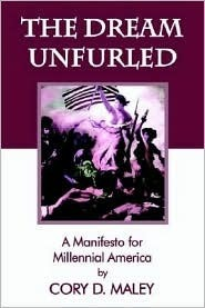 The Dream Unfurled: A Manifesto for Millennial America  by  Cory D. Maley