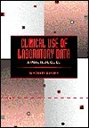Clinical Use of Laboratory Data: A Practical Guide  by  D. Robert Dufour