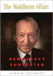 The Waldheim Affair: Democracy Subverted  by  Harold H. Tittmann III