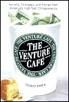 The Venture Cafe: Secrets, Strategies, and Stories from Americas High-Tech Entrepreneurs  by  Teresa Esser