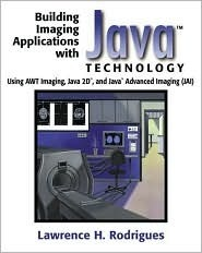 Building Imaging Applications with Java Technology: Using AWT Imaging, Java 2D, and Java Advanced Imaging  by  Lawrence H. Rodrigues