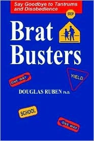 Bratbusters: Say Goodbye to Tantrums and Disobedience Douglas H. Ruben