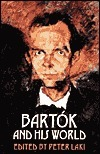 Bartok and His World  by  Peter Laki
