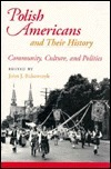 Polish Americans and Their History: Community, Culture, and Politics  by  John J. Bukowczyk