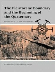 The Pleistocene Boundary and the Beginning of the Quaternary  by  John A. Van Couvering