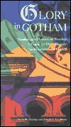 Glory in Gotham: Manhattans Houses of Worship: A Guide to Their History, Architecture, and Legacy  by  David Dunlap