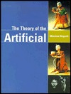 Theory of the Artificial: Virtual Replications and the Revenge of Reality  by  Massimo Negrotti