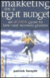 Marketing on a Tight Budget: An Action Guide to Low Cost Business Growth Patrick Forsyth