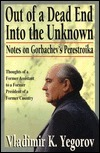 Out of a Dead End, Into the Unknown: Notes on Gorbachevs Perestroika Vladimir K. Yegorov