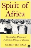 Spirit Of Africa: The Healing Ministry Of Archbishop Milingo Of Zambia  by  Gerrie Ter Haar