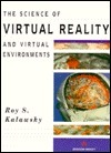 The Science of Virtual Reality and Virtual Environments: A Technical, Scientific and Engineering Reference on Virtual Environments  by  Roy S. Kalawsky
