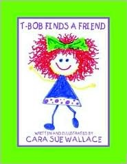 T-Bob Finds a Friend  by  Cara, Sue Wallace