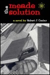 The Meade Solution  by  Robert J. Conley