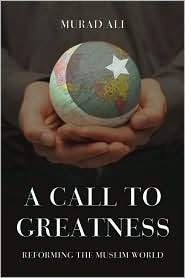A Call To Greatness: Reforming The Muslim World  by  Murad Ali